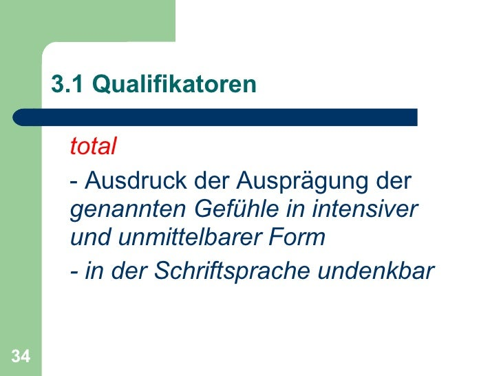 3.1 Qualifikatoren <ul><li>total </li></ul><ul><li>- Ausdruck der Ausprägung der  genannten Gefühle in intensiver und unmi...