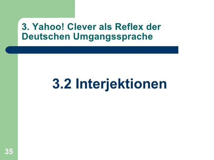 3. Yahoo! Clever als Reflex der Deutschen Umgangssprache <ul><li>3.2 Interjektionen </li></ul>