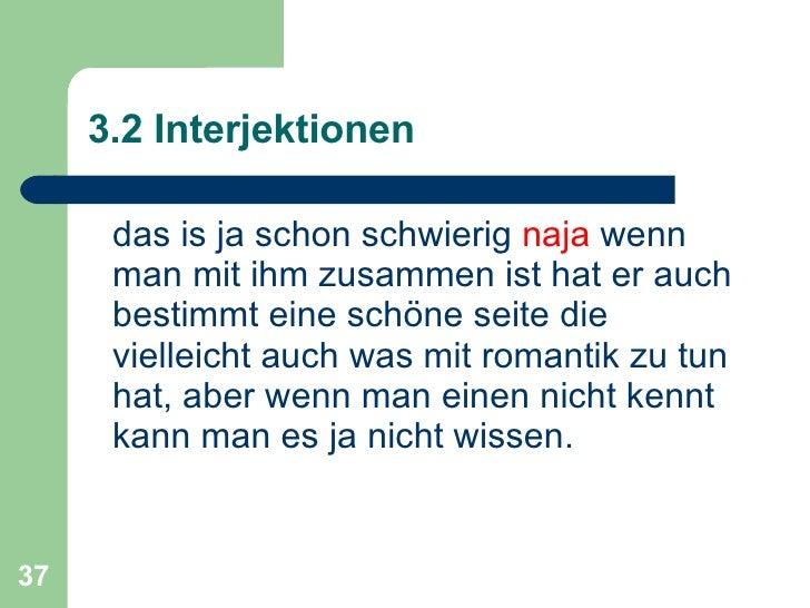3.2 Interjektionen <ul><li>das is ja schon schwierig  naja  wenn man mit ihm zusammen ist hat er auch bestimmt eine schöne...