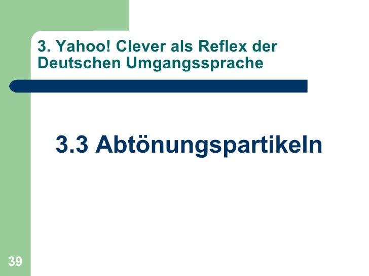 3. Yahoo! Clever als Reflex der Deutschen Umgangssprache <ul><li>3.3 Abtönungspartikeln </li></ul>