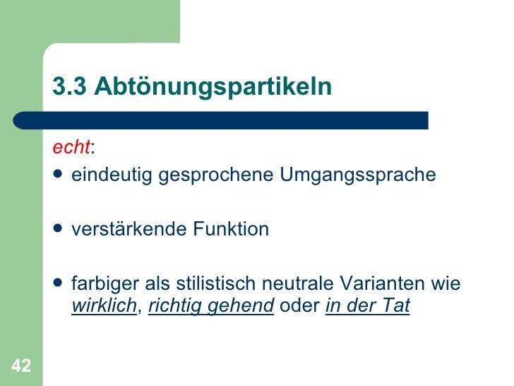 3.3 Abtönungspartikeln <ul><li>echt : </li></ul><ul><li>eindeutig gesprochene Umgangssprache </li></ul><ul><li>verstärkend...