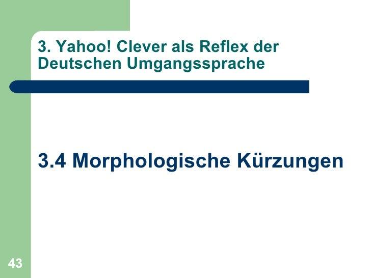 3. Yahoo! Clever als Reflex der Deutschen Umgangssprache <ul><li>3.4 Morphologische Kürzungen </li></ul>