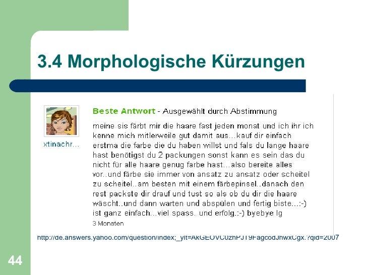 3.4 Morphologische Kürzungen <ul><li>http://de.answers.yahoo.com/question/index;_ylt=AkGEOVC0zhPJT9FagcodJhwxCgx.?qid=2007...