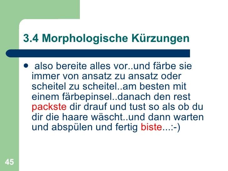 3.4 Morphologische Kürzungen <ul><li>also bereite alles vor..und färbe sie immer von ansatz zu ansatz oder scheitel zu sch...
