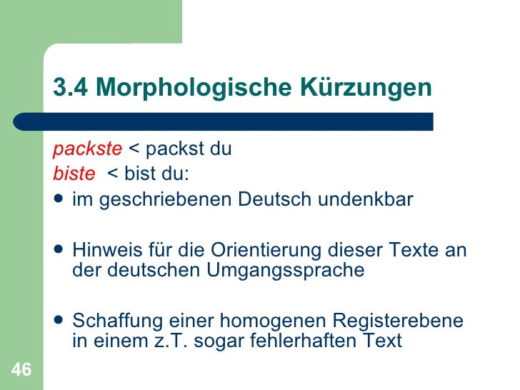 3.4 Morphologische Kürzungen <ul><li>packste   <  packst du </li></ul><ul><li>biste   <  bist du: </li></ul><ul><li>im ges...