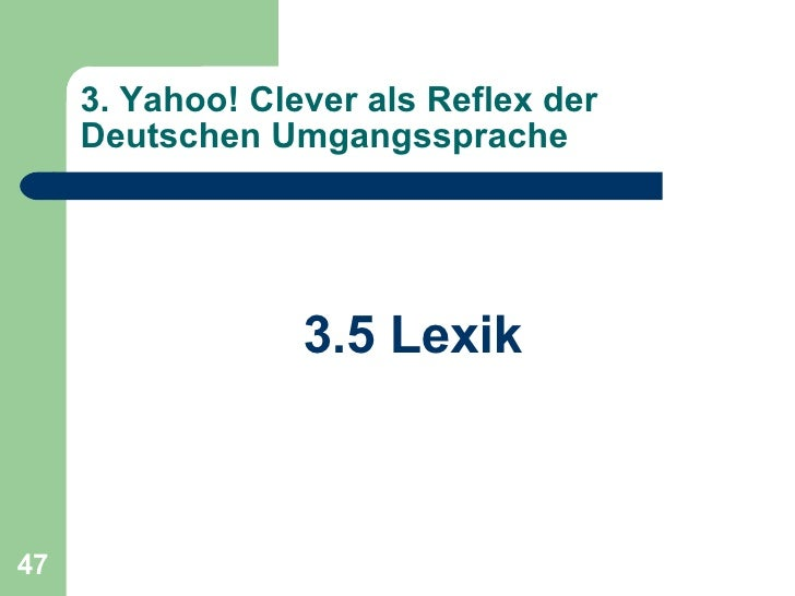 3. Yahoo! Clever als Reflex der Deutschen Umgangssprache <ul><li>3.5 Lexik </li></ul>