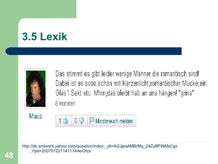3.5 Lexik <ul><li>http ://de.answers.yahoo.com/question/index;_ylt=Ai2JjpaAMBrMq_24ZyBPiNMxCgx .?qid=20070122114111AAoOfzs...
