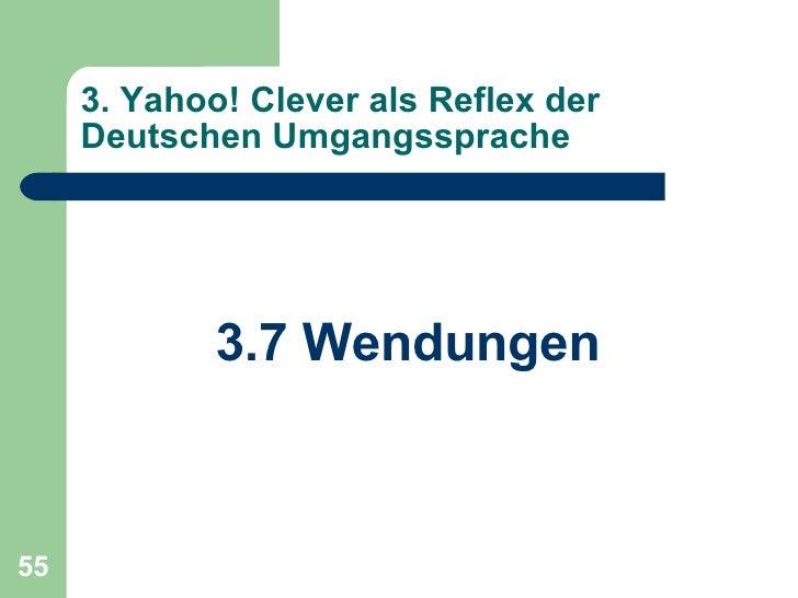 3. Yahoo! Clever als Reflex der Deutschen Umgangssprache <ul><li>3.7 Wendungen </li></ul>