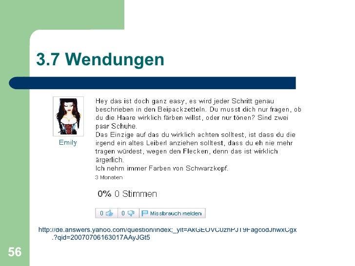 3.7 Wendungen <ul><li>http ://de.answers.yahoo.com/question/index;_ylt=AkGEOVC0zhPJT9FagcodJhwxCgx .?qid=20070706163017AAy...
