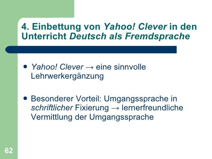 4. Einbettung von  Yahoo! Clever  in den Unterricht  Deutsch als Fremdsprache <ul><li>Yahoo! Clever   ->  eine sinnvolle L...