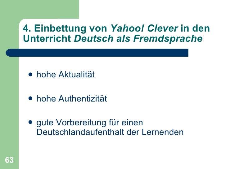 4. Einbettung von  Yahoo! Clever  in den Unterricht  Deutsch als Fremdsprache <ul><li>hohe Aktualität </li></ul><ul><li>ho...