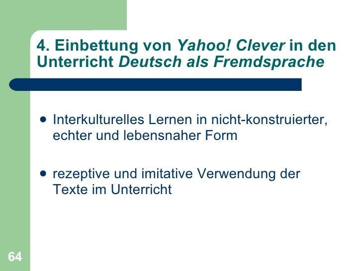 4. Einbettung von  Yahoo! Clever  in den Unterricht  Deutsch als Fremdsprache <ul><li>Interkulturelles Lernen in nicht-kon...