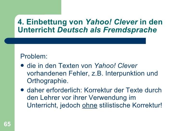 4. Einbettung von  Yahoo! Clever  in den Unterricht  Deutsch als Fremdsprache <ul><li>Problem:  </li></ul><ul><li>die in d...