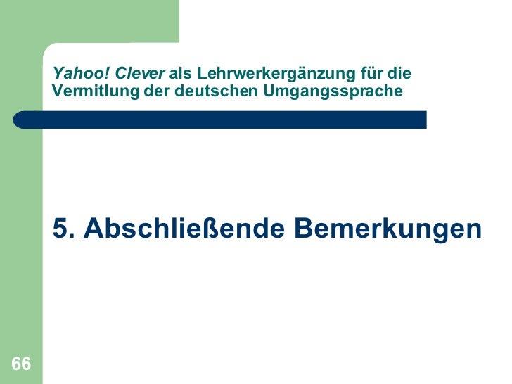 Yahoo! Clever  als Lehrwerkergänzung für die Vermitlung der deutschen Umgangssprache <ul><li>5. Abschließende Bemerkungen ...