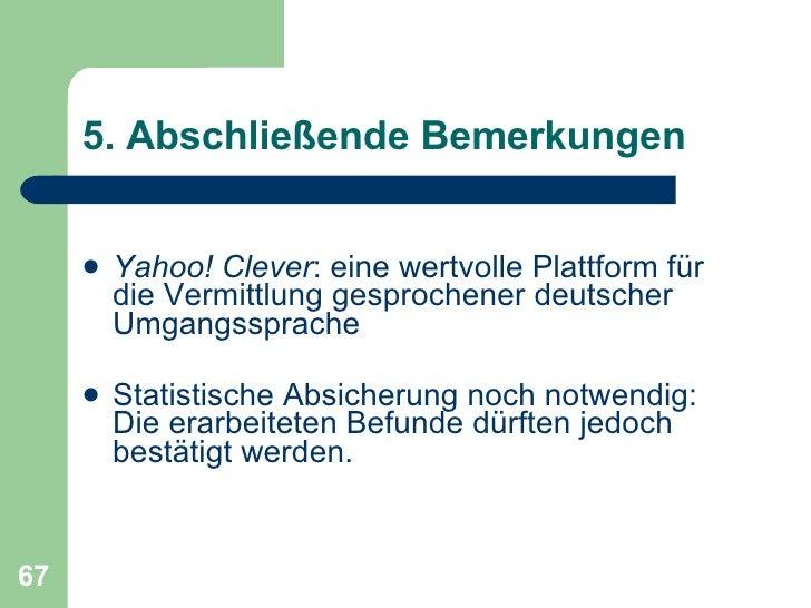 5. Abschließende Bemerkungen <ul><li>Yahoo! Clever : eine wertvolle Plattform für die Vermittlung gesprochener deutscher U...