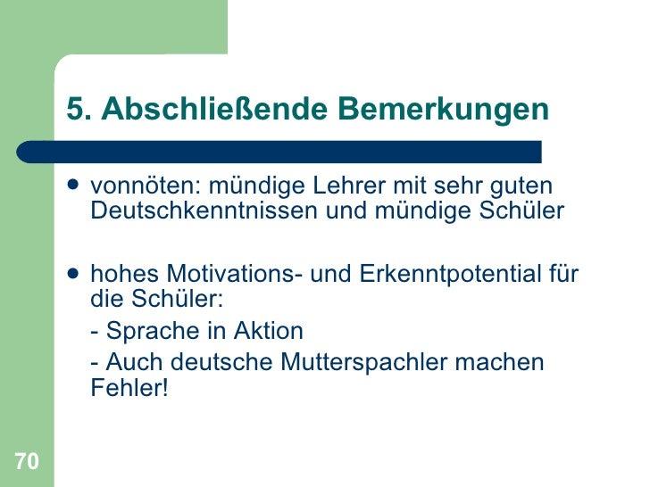 5. Abschließende Bemerkungen <ul><li>vonnöten: mündige Lehrer mit sehr guten Deutschkenntnissen und mündige Schüler </li><...