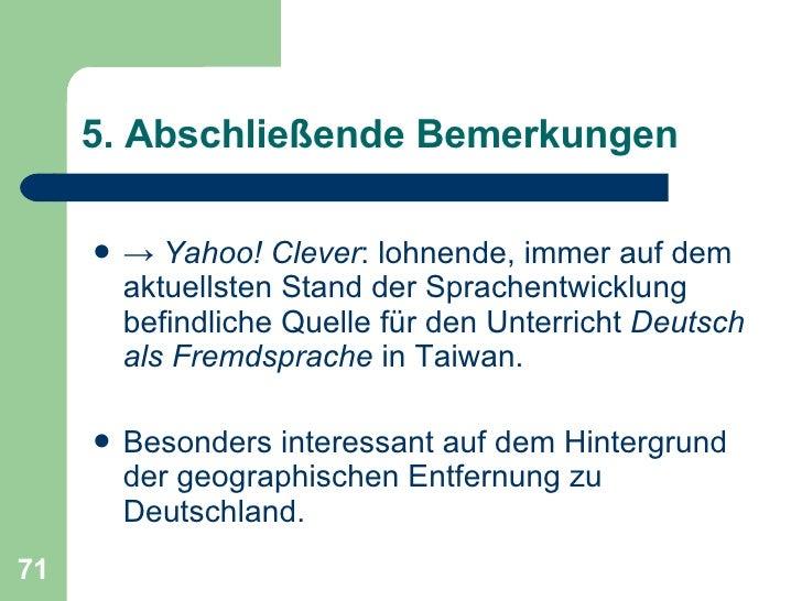 5. Abschließende Bemerkungen <ul><li>->  Yahoo! Clever : lohnende, immer auf dem aktuellsten Stand der Sprachentwicklung b...