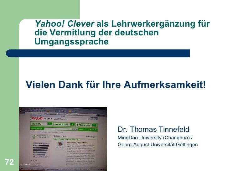 Yahoo! Clever  als Lehrwerkergänzung für die Vermitlung der deutschen Umgangssprache <ul><li>Vielen Dank für Ihre Aufmerks...