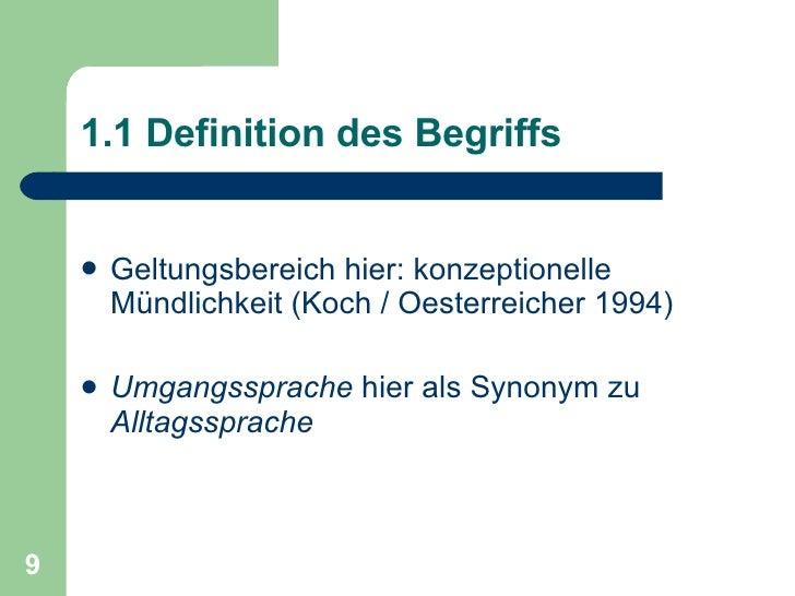 1.1 Definition des Begriffs <ul><li>Geltungsbereich hier: konzeptionelle Mündlichkeit (Koch / Oesterreicher 1994) </li></u...