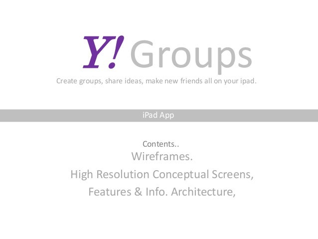 Y! Groups Wireframes. High Resolution Conceptual Screens, Features & Info. Architecture, Create groups, share ideas, make ...