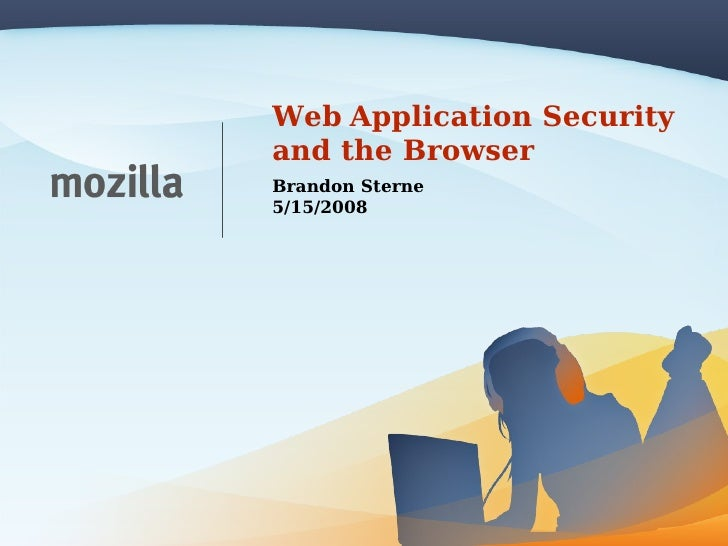 Web Application Security and the Browser Brandon Sterne 5/15/2008