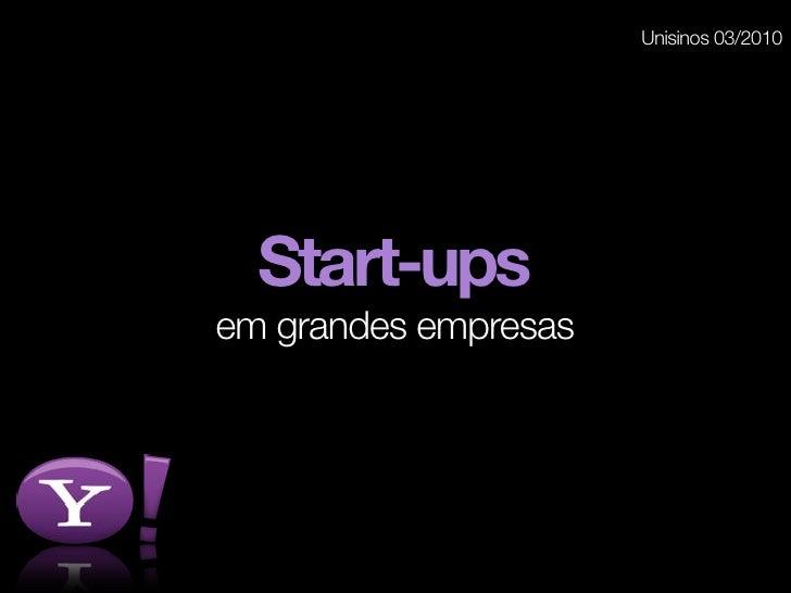 Unisinos 03/2010       Start-ups em grandes empresas