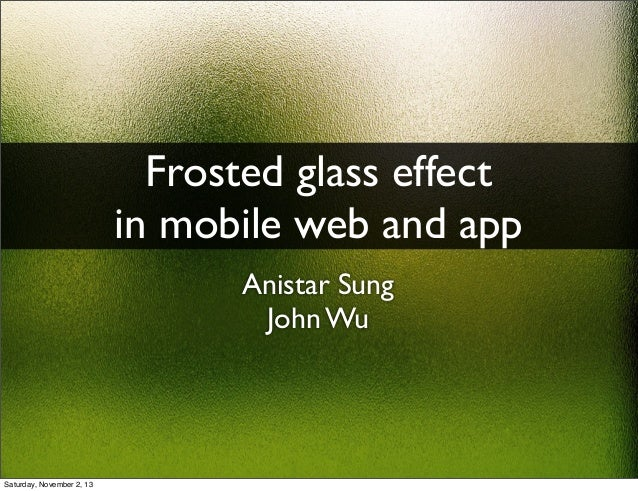 Frosted glass effect in mobile web and app Anistar Sung John Wu  Saturday, November 2, 13