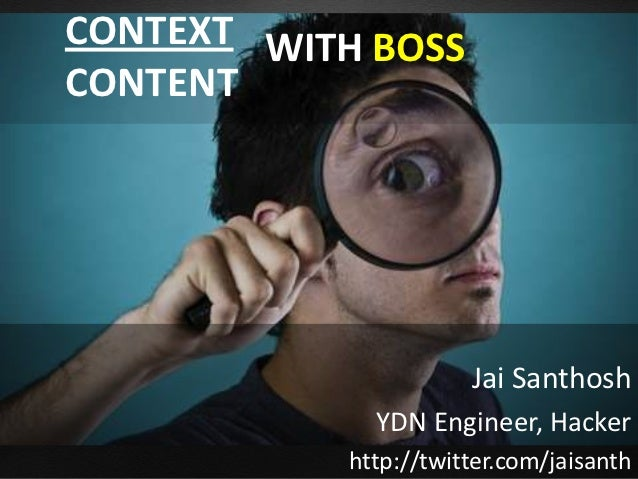 CONTEXT WITH BOSSCONTENT                       Jai Santhosh              YDN Engineer, Hacker            http://twitter.co...