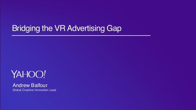 Pub Products: 2016 Strategy Title Text Bridging the VR Advertising Gap Andrew Balfour Global Creative Innovation Lead