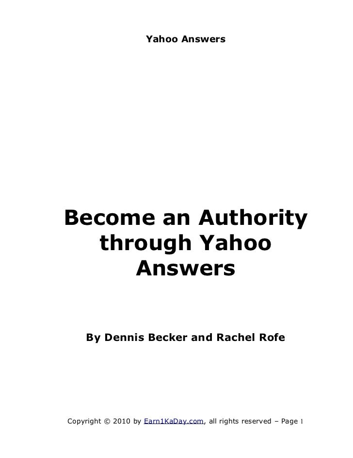 Yahoo AnswersBecome an Authority   through Yahoo      Answers    By Dennis Becker and Rachel RofeCopyright © 2010 by Earn1...