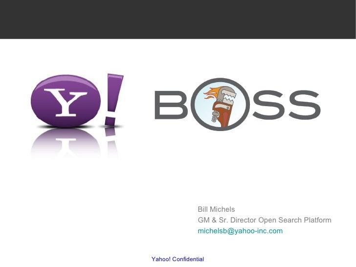 Yahoo! Confidential Bill Michels  GM & Sr. Director Open Search Platform  [email_address]