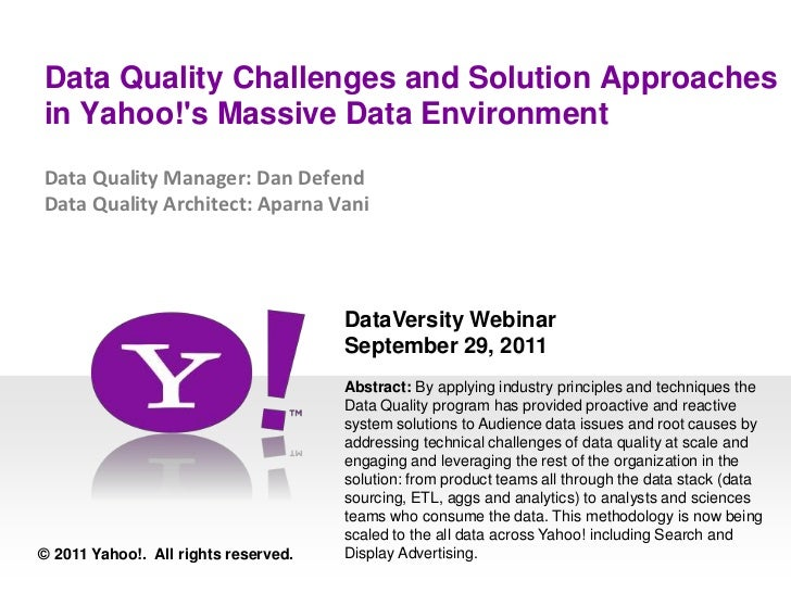 Data Quality Challenges and Solution Approaches in Yahoo!'s Massive Data Environment Data Quality Manager: Dan DefendData ...