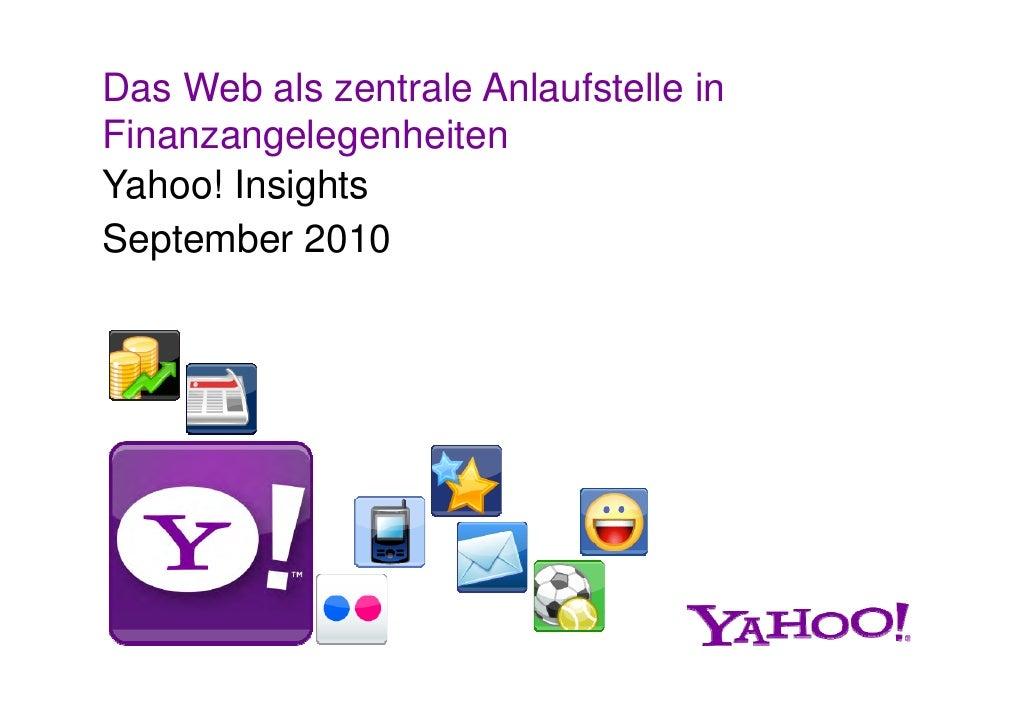 Das Web als zentrale Anlaufstelle in Finanzangelegenheiten Yahoo! Insights  a oo s g s September 2010
