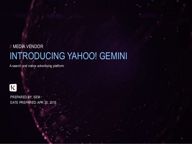KLICK HEALTH / INTRODUCING YAHOO! GEMINI 1 A search and native advertising platform PREPARED BY: SEM DATE PREPARED: APR 20...