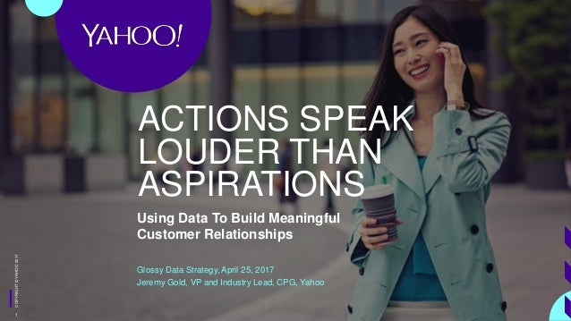 COPYRIGHT©YAHOO2017COPYRIGHT©YAHOO2017 Using Data To Build Meaningful Customer Relationships Glossy Data Strategy, April 2...