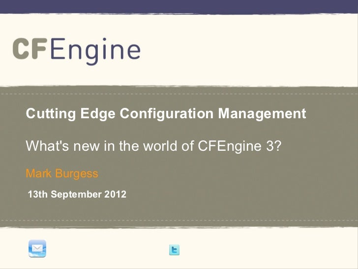 1    Cutting Edge Configuration Management    Whats new in the world of CFEngine 3?    Mark Burgess    13th September 2012