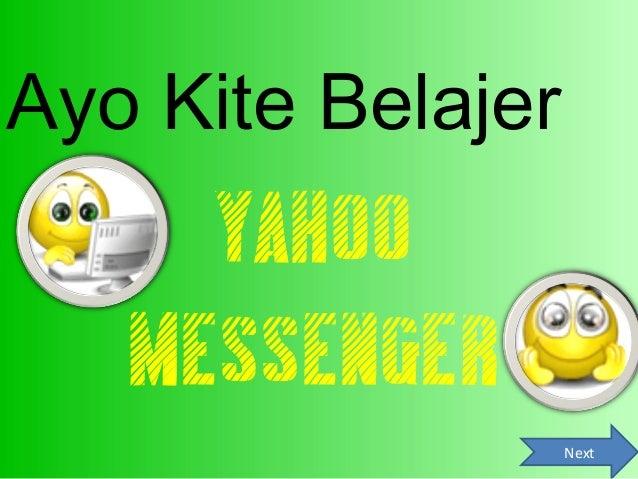 Ayo Kite Belajer     YAHOO   MESSENGER                   Next
