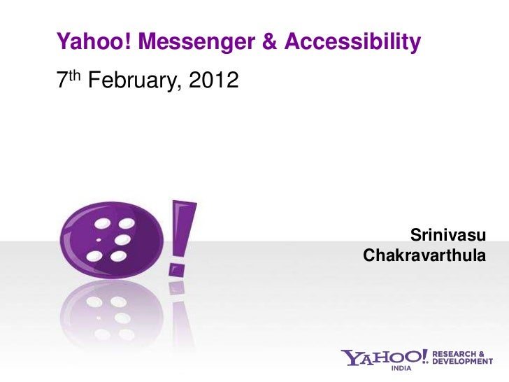 Yahoo! Messenger & Accessibility7th February, 2012                     f                               Srinivasu          ...