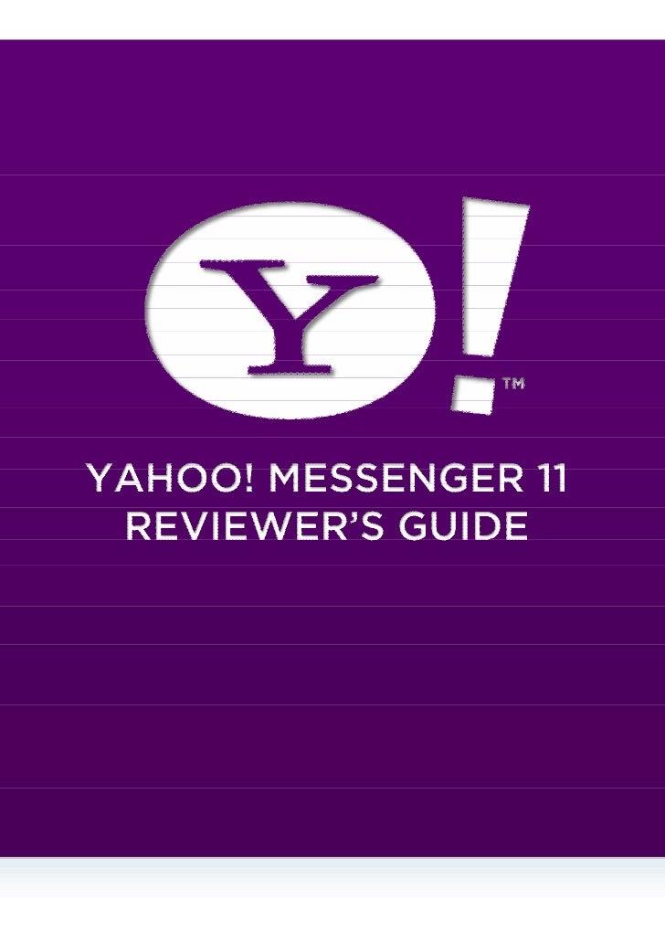 ÜberblickDie neueste Version von Yahoo! Messenger ermöglicht Kommunikation in Echtzeit, wie und wann Sie es möchten.Mit de...
