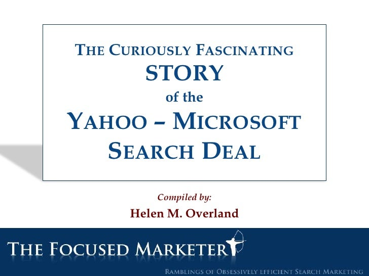 The Curiously FascinatingSTORYof theYahoo – MicrosoftSearch Deal<br />Compiled by:<br />Helen M. Overland<br />