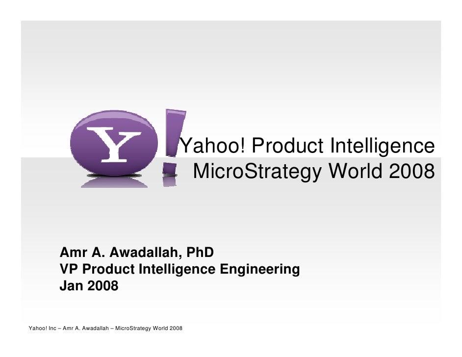 Yahoo! Product Intelligence                                                        MicroStrategy World 2008              A...