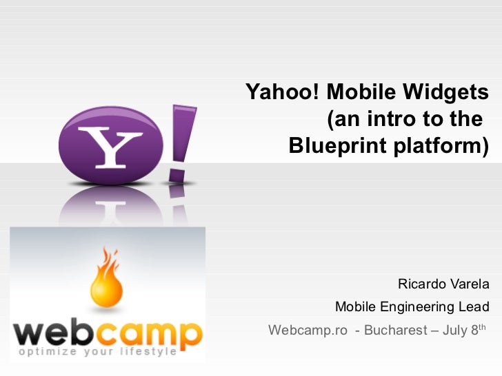 Yahoo! Mobile Widgets        (an intro to the    Blueprint platform)                          Ricardo Varela             M...