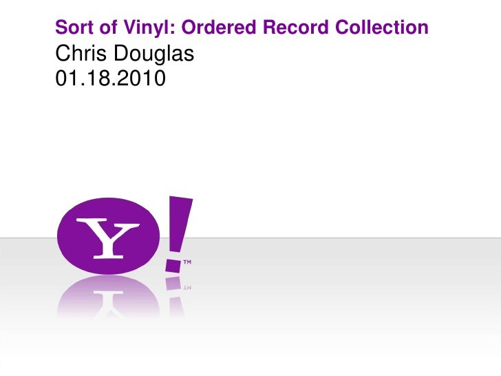 Sort of Vinyl: Ordered Record Collection<br />Chris Douglas<br />01.18.2010<br />