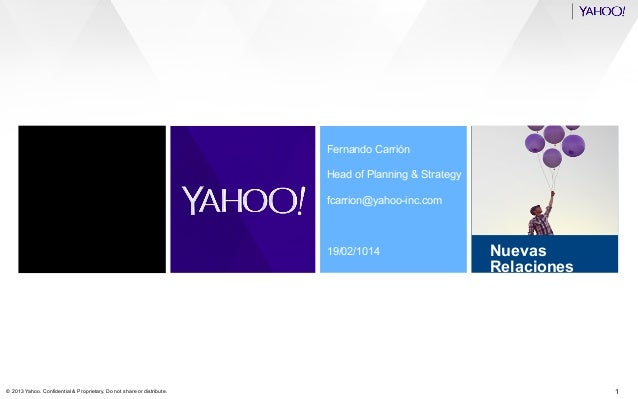 Drag or insert client logo or image here  Fernando Carrión Head of Planning & Strategy fcarrion@yahoo-inc.com  19/02/1014 ...