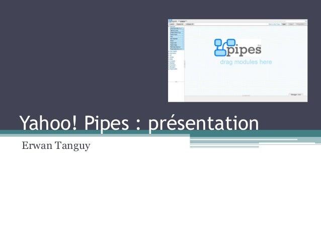 Yahoo! Pipes : présentation Erwan Tanguy
