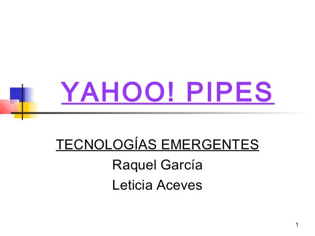 YAHOO! PIPESTECNOLOGÍAS EMERGENTES      Raquel García      Leticia Aceves                         1
