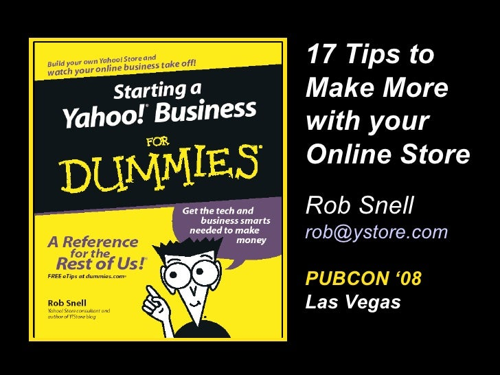 … 17 Tips to Make More with your Online Store Rob Snell [email_address] PUBCON '08  Las Vegas