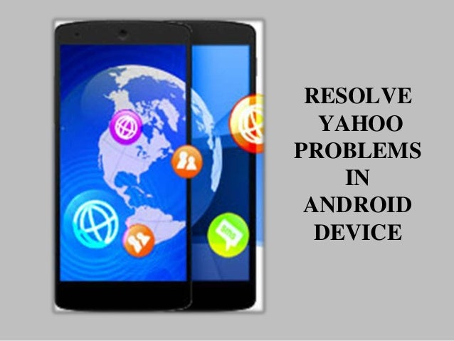 RESOLVE YAHOO PROBLEMS IN ANDROID DEVICE