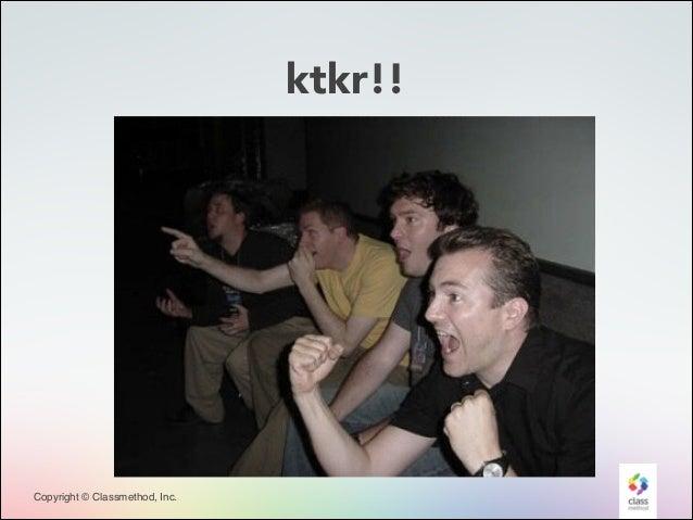 ktkr!!  Copyright © Classmethod, Inc.  24