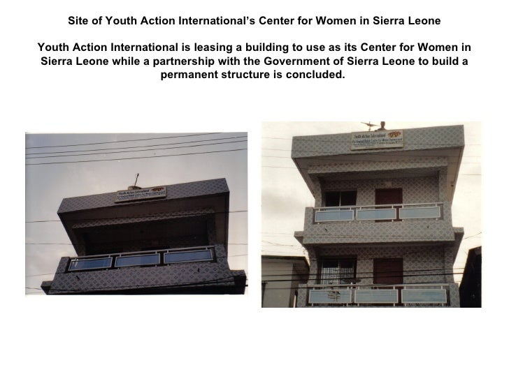 Site of Youth Action International's Center for Women in Sierra Leone Youth Action International is leasing a building to ...